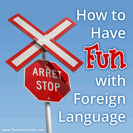 How to Have Fun with Foreign Language #Homeschool @TheHomeScholar