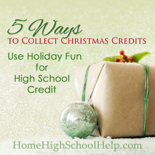 5 Ways to Collect Christmas Credits: Use Holiday Fun for #Homeschool High School Credit @TheHomeScholar
