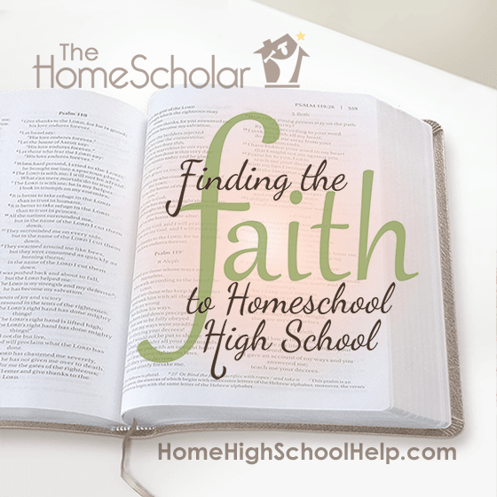 Finding the Faith to #Homeschool High School  @TheHomeScholar