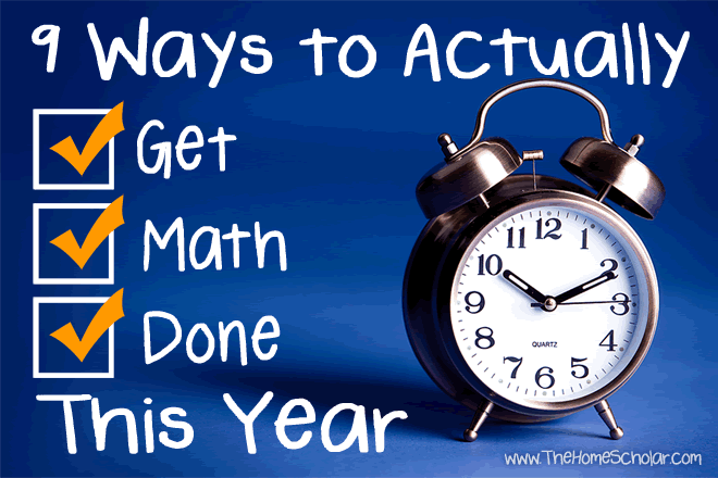 9 Ways to Actually Get #Homeschool Math Done This Year @TheHomeScholar