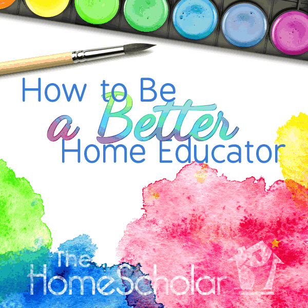 How to Be a Better Home Educator